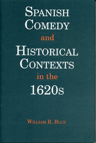[Spanish Comedies and Historical Contexts in the 1620s (Penn State Studies in Romance Literatures)] (18th Century Costume Drama)