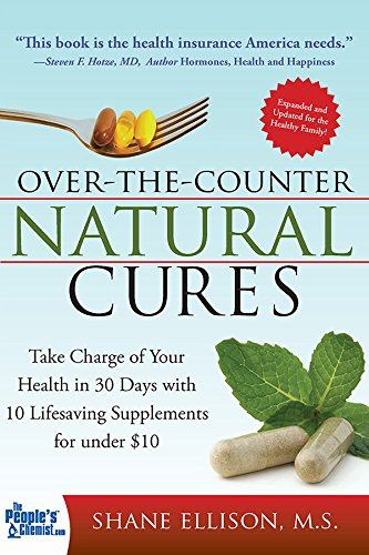 Over the Counter Natural Cures, Expanded Edition: Take Charge of Your Health in 30 Days with 10 Lifesaving Supplements for under $10 by [Ellison, Shane]
