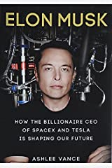Elon Musk: How The Billionaire Ceo Of Spacex And Tesla Is Shaping Our Future Unbound