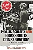 Phyllis Schlafly and Grassroots Conservatism: A Woman's Crusade (Politics and Society in Modern America)