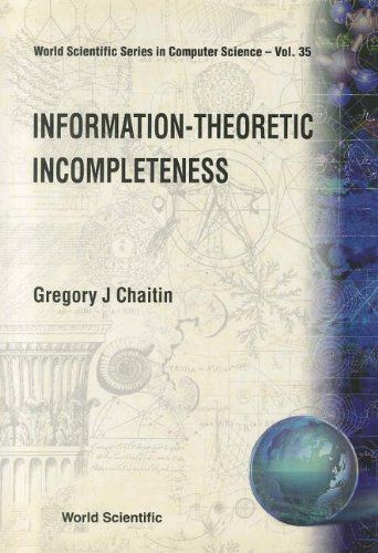 Information Theoretic Incompleteness (World Scientific Series in Computer Science) by World Scientific Pub Co Inc