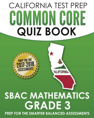 CALIFORNIA TEST PREP Common Core Quiz Book SBAC Mathematics Grade 3: Revision and Preparation for the Smarter Balanced Assessments