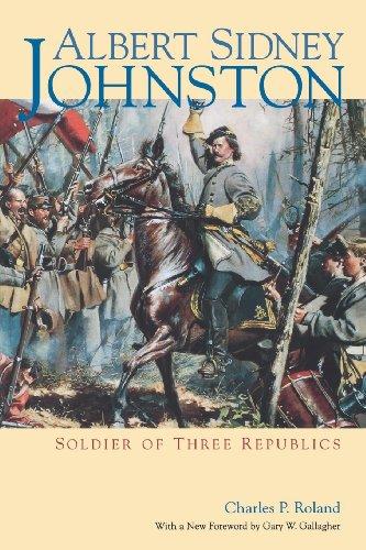 Albert Sidney Johnston: Soldier of Three Republics
