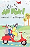 Oh My, Au Pair!: A Complete Guide to Hiring and Hosting an Au Pair by Felix, Nancy (November 23, 2009) Paperback