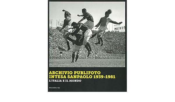Archivio Publifoto Intesa San Paolo 1939-1981. LItalia e il mondo ...