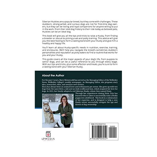 The Complete Guide to Siberian Huskies: Finding, Preparing For, Training, Exercising, Feeding, Grooming, and Loving your new Husky Puppy 1