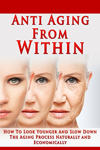 51kOwXmSAIL - Anti Aging From Within: How To Look Younger And Slow Down The Aging Process Naturally and Economically (Anti aging, look younger, raw food, vital skin, regenerate, natural aging)