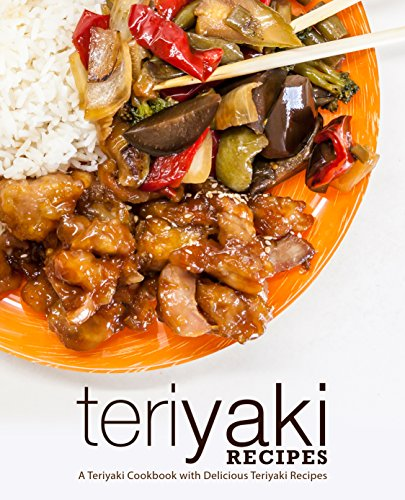 Teriyaki Recipes: A Teriyaki Cookbook with Delicious Teriyaki Recipes by BookSumo Press