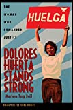 Dolores Huerta Stands Strong: The Woman Who Demanded Justice (Biographies for Young Readers)