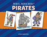 Pencil, Paper, Draw! - Pirates, Steve Harpster, 1454911565