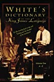White's Dictionary of the King James Language, vol. 1 A-E: Understanding Bible Words as they were used in 1611
