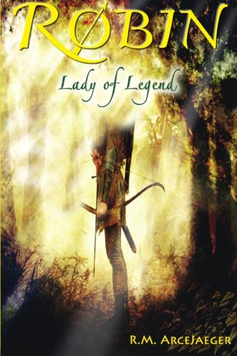 Lady Robin Hood (Robin: Lady of Legend (The Classic Adventures of the Girl Who Became Robin)