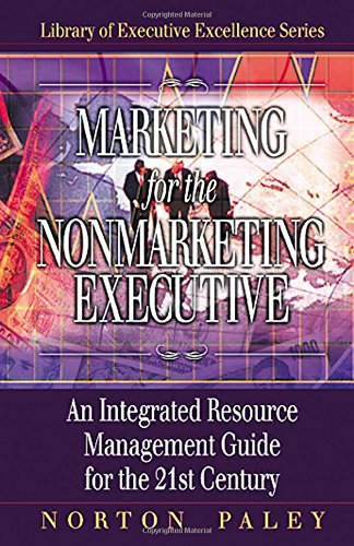 Download Marketing for the Nonmarketing Executive: An Integrated Resource Management Guide for the 21st Century (Library of Executive Excellence) pdf epub
