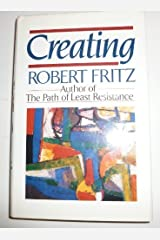 Creating by Robert Fritz (1991-10-08) Hardcover