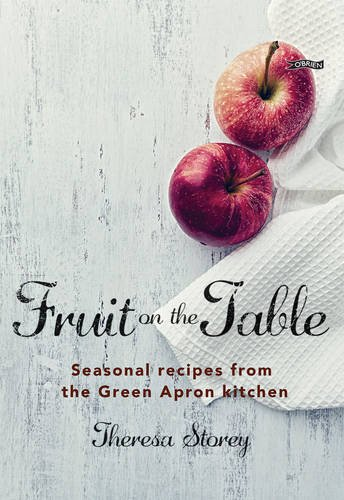 Fruit on the Table: Seasonal recipes from the Green Apron kitchen by Theresa Storey