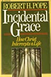 Incidental Grace, Robert H. Pope, 0310346517