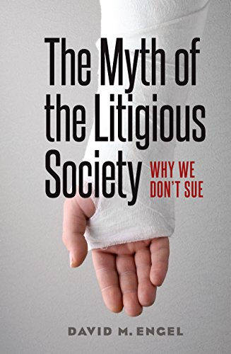The Myth of the Litigious Society: Why We Don't Sue (Chicago Series in Law and Society)