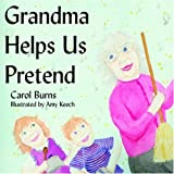 Grandma Helps Us Pretend, Carol Burns, 1420857843