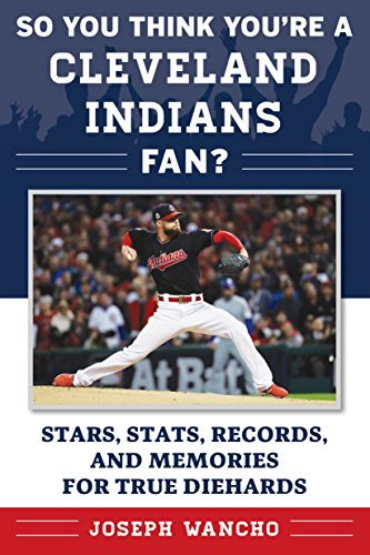 Fan Series Indians Cleveland - So You Think You're a Cleveland Indians Fan?: Stars, Stats, Records, and Memories for True Diehards (So You Think You're a Fan?)