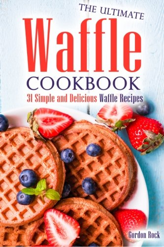 Download The Ultimate Waffle Cookbook: 31 Simple and Delicious Waffle Recipes pdf epub
