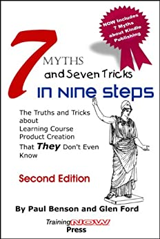 7 Myths and Seven Tricks  in Nine Steps:The truth & tricks about learning course product creation  that THEY don't know by [Benson, Paul, Ford, Glen]
