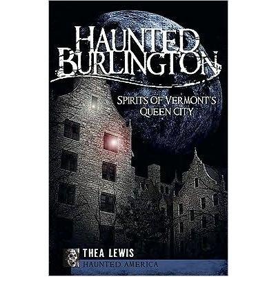 [ Haunted Burlington: Spirit's of Vermont's Queen City (Haunted America) ] By Lewis, Thea ( Author ) [ 2009 ) [ Paperback ]