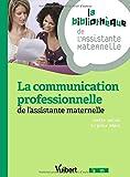La communication professionnelle de l'assistante maternelle - 19 fiches - Formation Assistante maternelle
