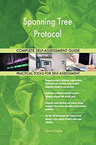 Spanning Tree Protocol All-Inclusive Self-Assessment - More than 710 Success Criteria, Instant Visual Insights, Comprehensive Spreadsheet Dashboard, Auto-Prioritized for Quick Results