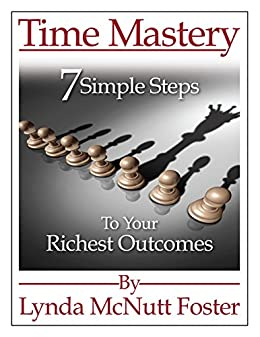 Time Mastery: 7 Simple Steps to Your Richest Outcomes by [McNutt Foster, Lynda]