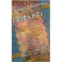 Ambush: (My Life's Surprise Attacks)