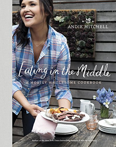 Along Healthy - Eating in the Middle: A Mostly Wholesome Cookbook