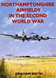 Front cover for the book Northamptonshire Airfields in the Second World War by Graham Smith