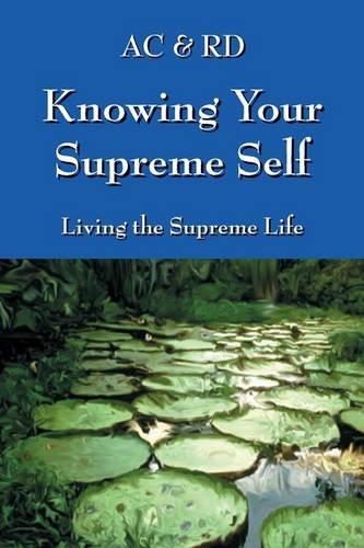 Knowing Your Supreme Self: Living The Supreme Life PDF
