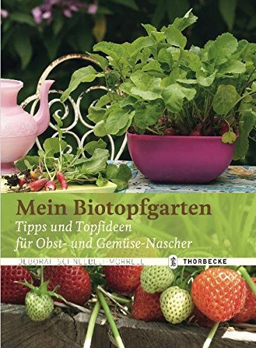 Mein Biotopfgarten: Tipps und Topfideen für Obst- und Gemüse-Nascher