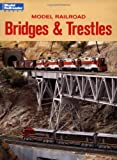 Model Railroad Bridges & Trestles: A Guide to Designing and Building Bridges for Your Layout (Model Railroad Handbook)