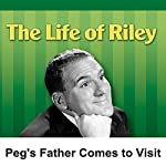 Life of Riley: Peg's Father Comes to Visit | Irving Brecher