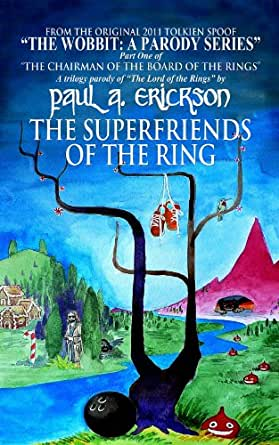 The Superfriends Of The Ring: (A Parody Of Tolkiens The ...
