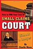 How to Win Your Case in Small Claims Court Without a Lawyer, Charlie Mann, 1601383061