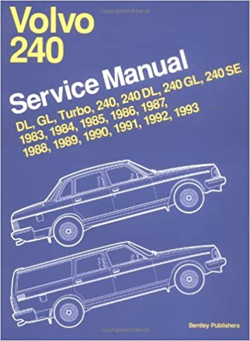 Volvo 240 Service Manual 1983, 1984, 1985, 1986, 1987, 1988, 1989, 1990, 1991, 1992, 1993: Dl, Gl, Turbo 240, 240Dl, 240Gl, 240Se