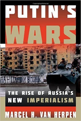 Book Putin's Wars: The Rise of Russia's New Imperialism by Marcel H. Van Herpen (2014-02-27)