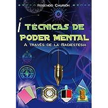 Técnicas de Poder Mental: A través de la Radiestesia (Spanish Edition)