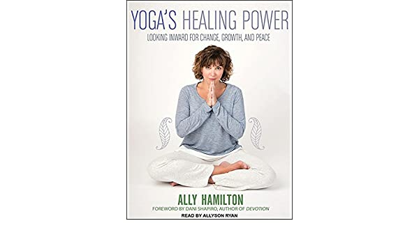 Yogas Healing Power: Looking Inward for Change, Growth, and ...
