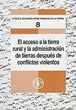 El Acceso a la Tierra Rural y la Administración de Tierras Después de Conflictos Violentos, Food and Agriculture Organization of the United Nations, 9253053437