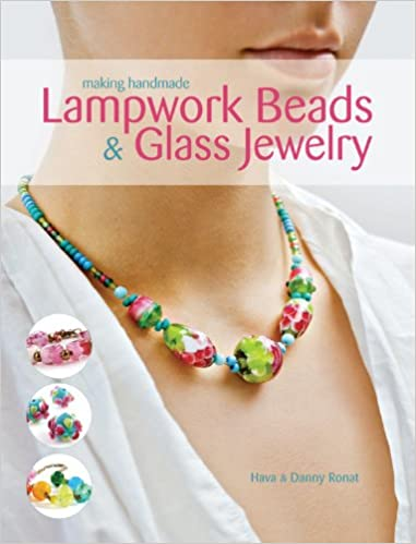 making handmade lampwork beads u0026 glass jewelry danny ronat hava ronat amazoncom books