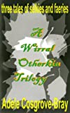 Front cover for the book A Wirral Otherkin Trilogy by Adele Cosgrove-Bray