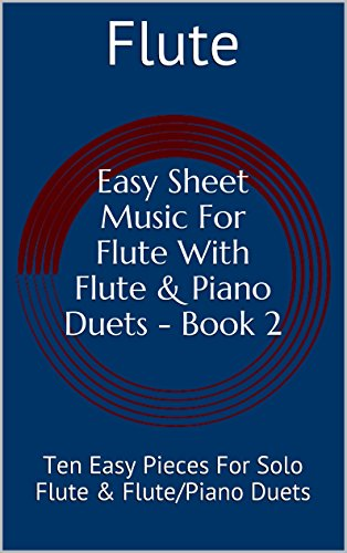 Music Greensleeves Piano - Easy Sheet Music For Flute With Flute & Piano Duets Book 2: Ten Easy Pieces For Solo Flute & Flute/Piano Duets