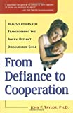 From Defiance to Cooperation: Real Solutions for Transforming the Angry, Defiant, Discouraged Child by John F. Taylor Ph.D. (2001-06-28)