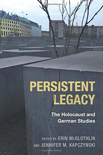 Read Online Persistent Legacy: The Holocaust and German Studies (Dialogue and Disjunction: Studies in Jewish German Literature, Culture, and Thought) PDF