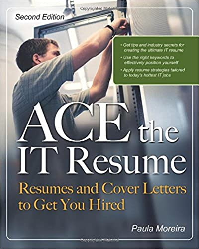 Resumes and Cover Letters to Get You Hired ACE the IT Resume