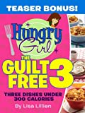 Hungry Girl The Guilt Free 3: Three Dishes Under 300 Calories. Teaser Bonus!  Hungry for the next Hungry Girl cookbook? This teaser bonus is the perfect-sized helping to tide you over! With three delicious recipes taken straight from t...